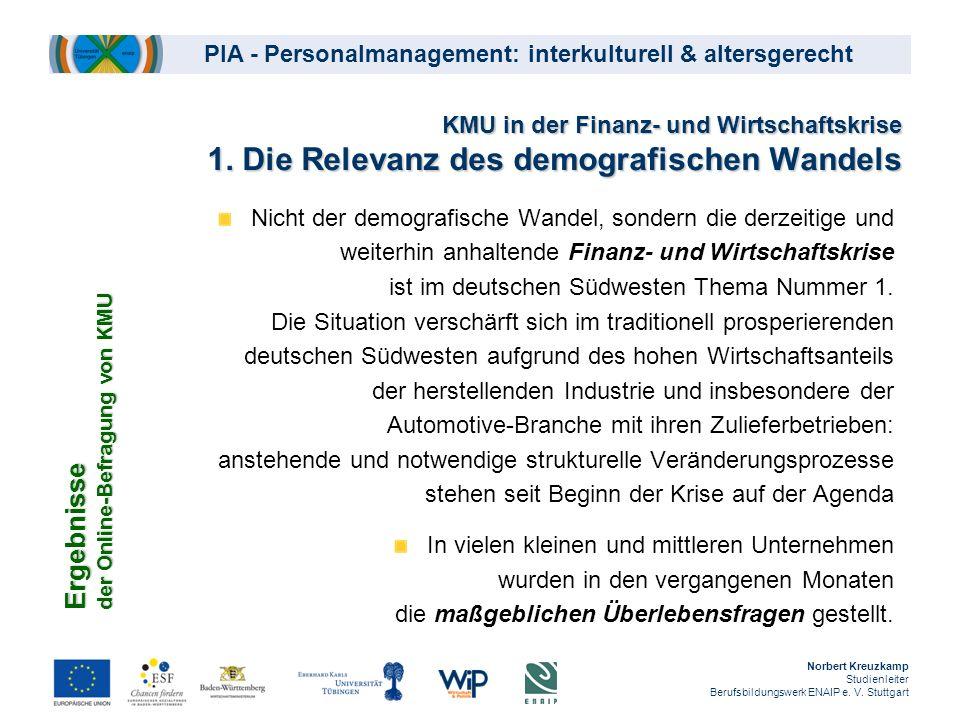 PIA - Personalmanagement: interkulturell & altersgerecht KMU in der Finanz- und Wirtschaftskrise 1. Die Relevanz des demografischen Wandels Nicht der