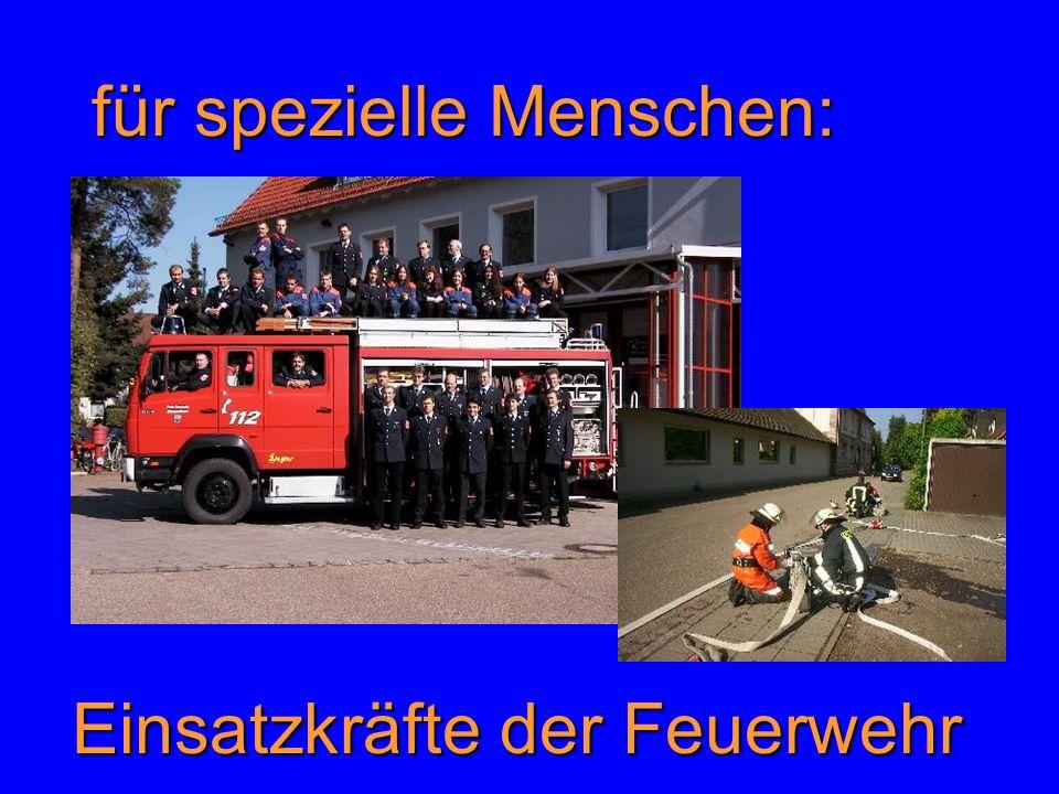 für spezielle Menschen: Einsatzkräfte der Feuerwehr