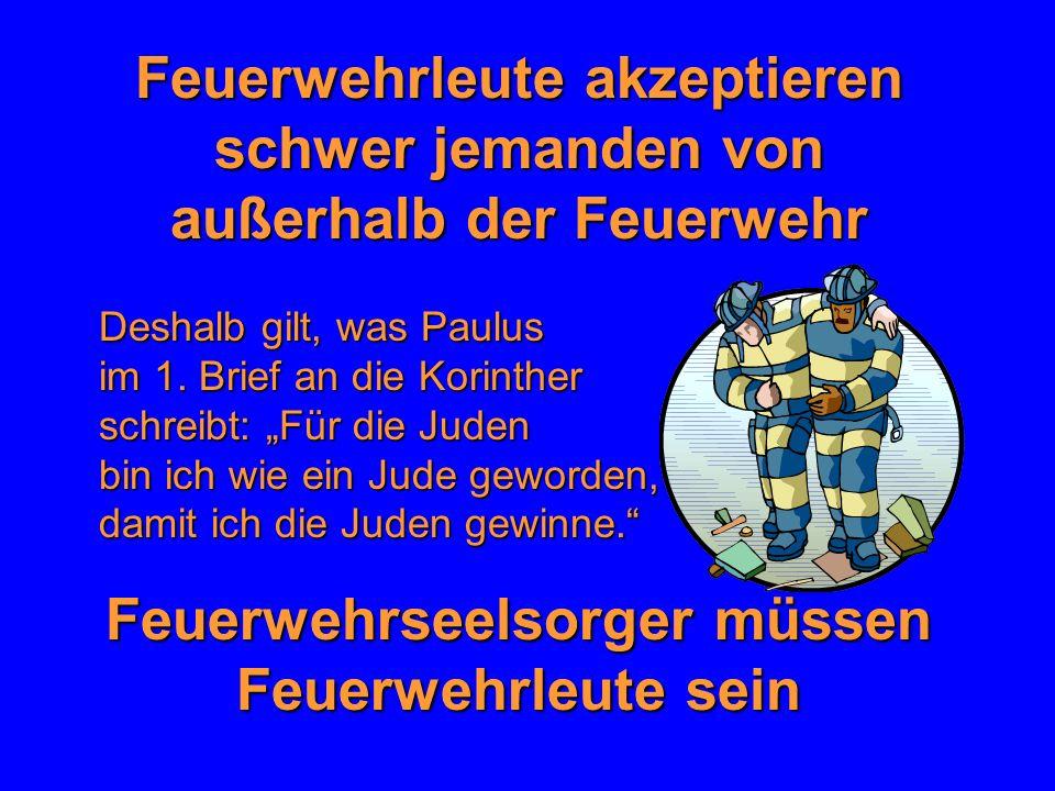 Feuerwehrleute akzeptieren schwer jemanden von außerhalb der Feuerwehr Deshalb gilt, was Paulus im 1. Brief an die Korinther schreibt: Für die Juden b