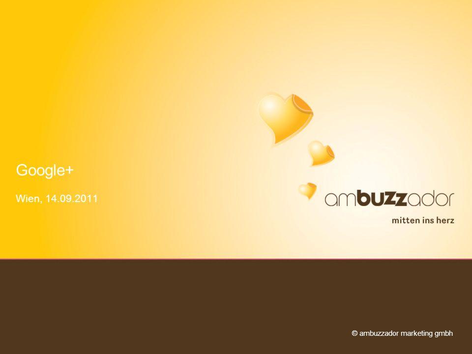 © ambuzzador marketing gmbh Google+ Wien, 14.09.2011