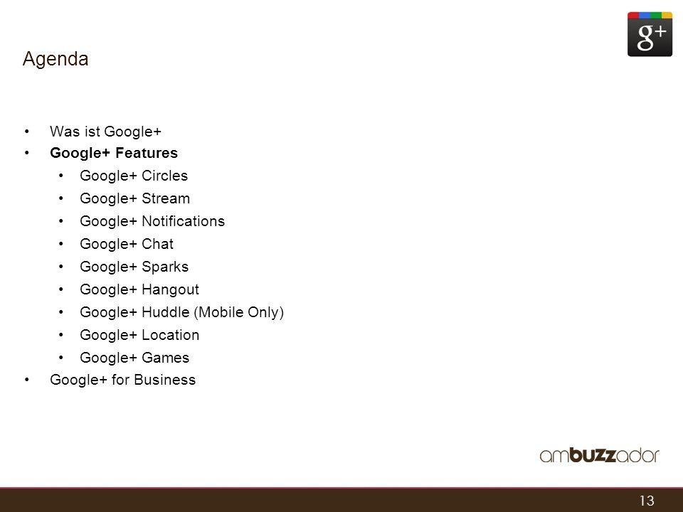 13 Agenda Was ist Google+ Google+ Features Google+ Circles Google+ Stream Google+ Notifications Google+ Chat Google+ Sparks Google+ Hangout Google+ Hu