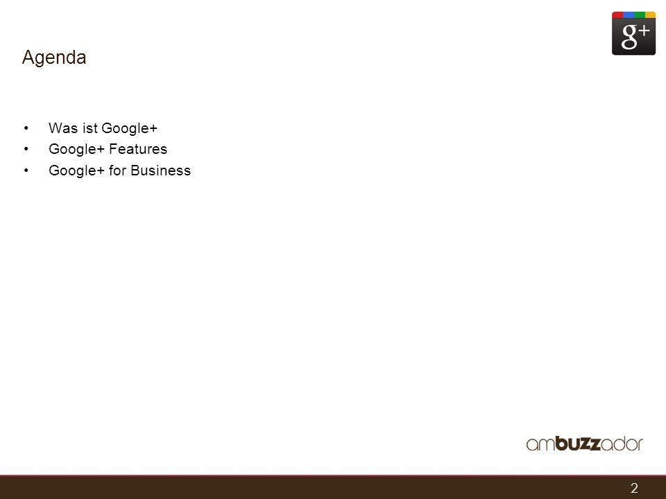 2 Agenda Was ist Google+ Google+ Features Google+ for Business