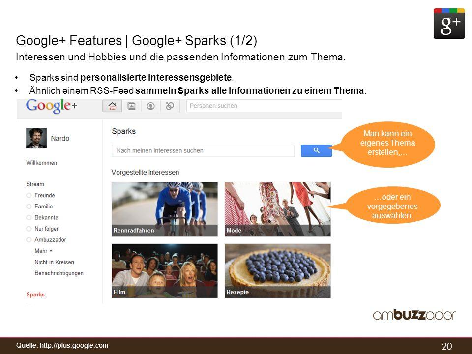 20 Google+ Features | Google+ Sparks (1/2) Interessen und Hobbies und die passenden Informationen zum Thema. Sparks sind personalisierte Interessensge