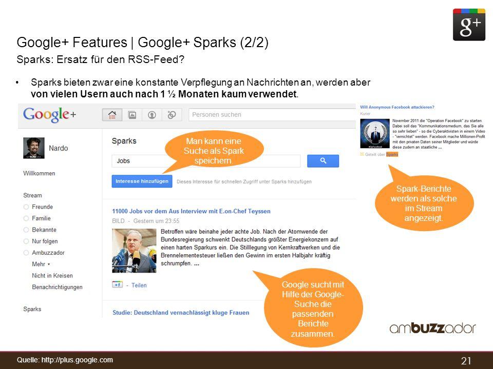 21 Google+ Features | Google+ Sparks (2/2) Sparks: Ersatz für den RSS-Feed? Sparks bieten zwar eine konstante Verpflegung an Nachrichten an, werden ab