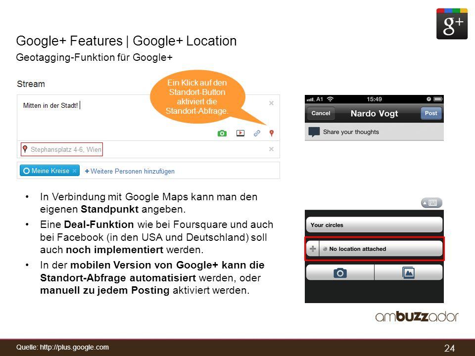 24 Google+ Features | Google+ Location Geotagging-Funktion für Google+ In Verbindung mit Google Maps kann man den eigenen Standpunkt angeben. Eine Dea