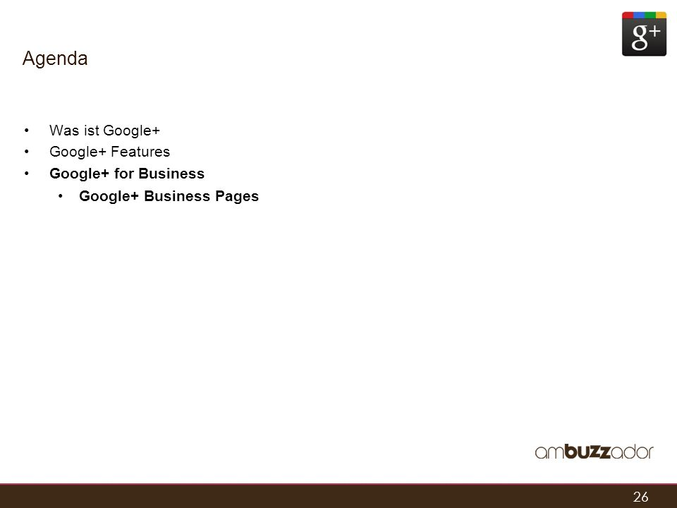 26 Agenda Was ist Google+ Google+ Features Google+ for Business Google+ Business Pages