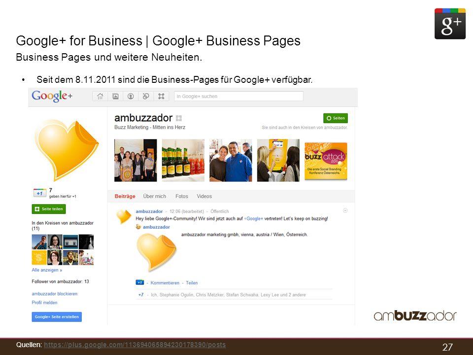 27 Google+ for Business | Google+ Business Pages Business Pages und weitere Neuheiten. Seit dem 8.11.2011 sind die Business-Pages für Google+ verfügba