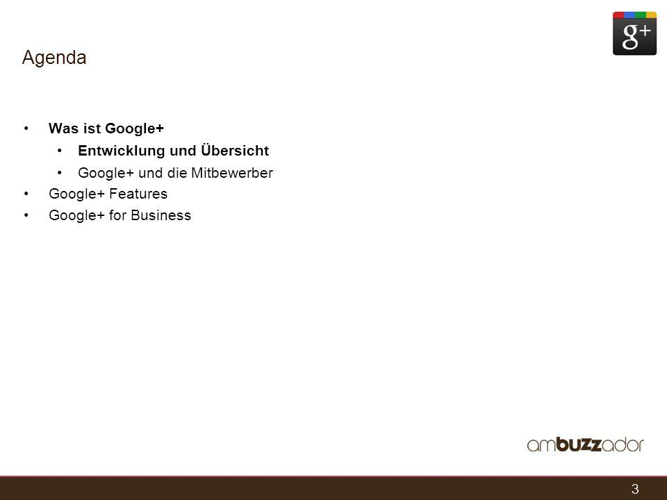 3 Agenda Was ist Google+ Entwicklung und Übersicht Google+ und die Mitbewerber Google+ Features Google+ for Business