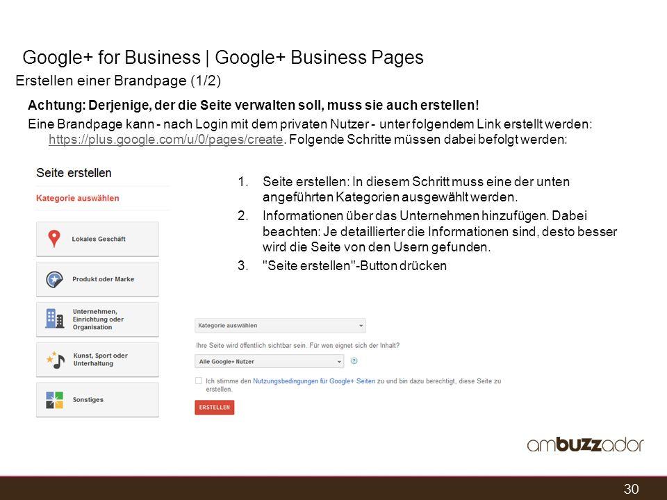 30 Google+ for Business | Google+ Business Pages Erstellen einer Brandpage (1/2) 1.Seite erstellen: In diesem Schritt muss eine der unten angeführten