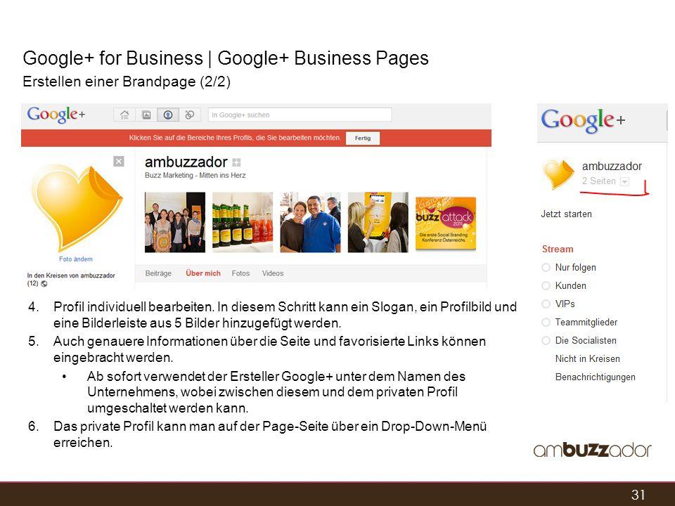 31 Google+ for Business | Google+ Business Pages Erstellen einer Brandpage (2/2) 4.Profil individuell bearbeiten. In diesem Schritt kann ein Slogan, e