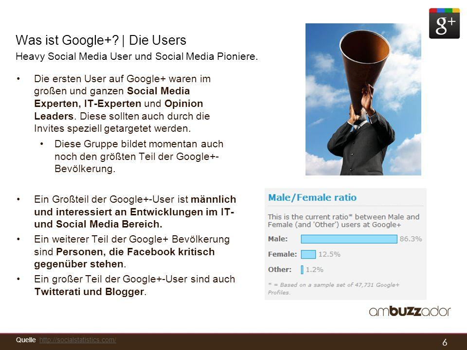 6 Was ist Google+? | Die Users Heavy Social Media User und Social Media Pioniere. Die ersten User auf Google+ waren im großen und ganzen Social Media