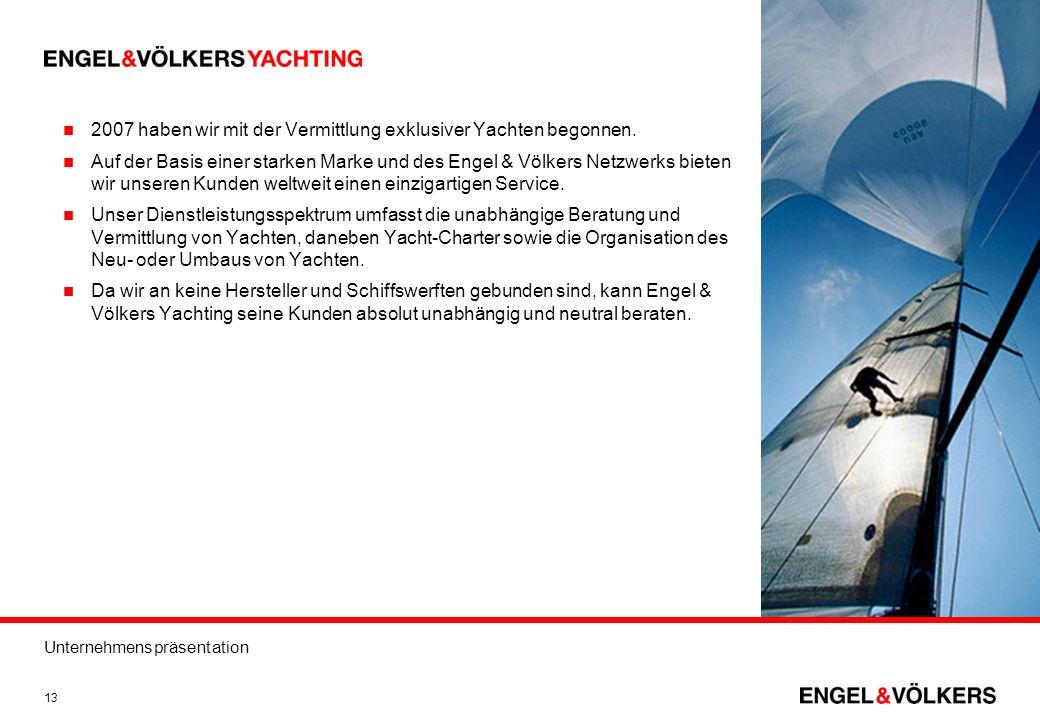 Unternehmenspräsentation 13 2007 haben wir mit der Vermittlung exklusiver Yachten begonnen. Auf der Basis einer starken Marke und des Engel & Völkers