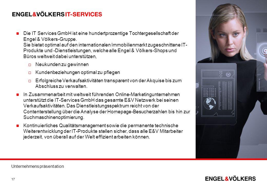 Unternehmenspräsentation 17 Die IT Services GmbH ist eine hundertprozentige Tochtergesellschaft der Engel & Völkers-Gruppe. Sie bietet optimal auf den