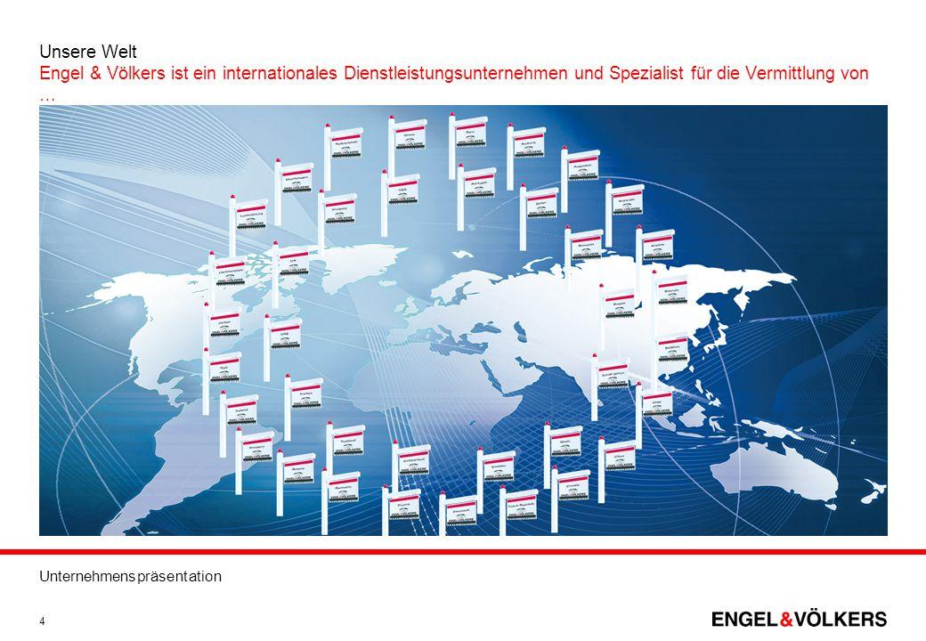 Unternehmenspräsentation 4 Unsere Welt Engel & Völkers ist ein internationales Dienstleistungsunternehmen und Spezialist für die Vermittlung von …