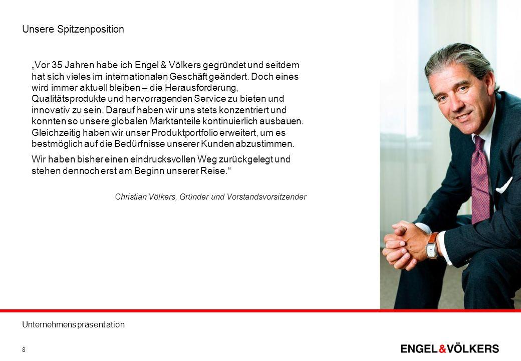 Unternehmenspräsentation 8 Unsere Spitzenposition Vor 35 Jahren habe ich Engel & Völkers gegründet und seitdem hat sich vieles im internationalen Gesc