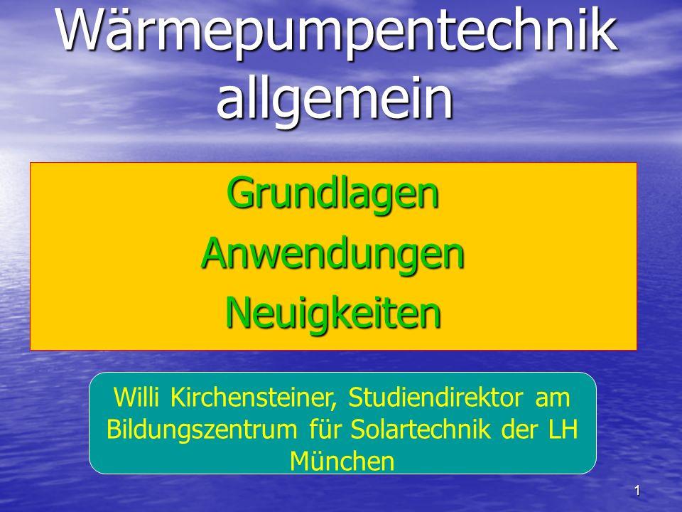 1 Wärmepumpentechnik allgemein GrundlagenAnwendungenNeuigkeiten Willi Kirchensteiner, Studiendirektor am Bildungszentrum für Solartechnik der LH Münch