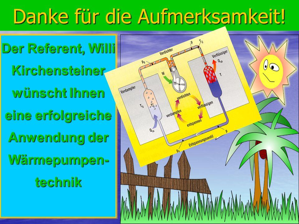 20 Danke für die Aufmerksamkeit! Der Referent, Willi Kirchensteiner wünscht Ihnen eine erfolgreiche Anwendung der Wärmepumpen- technik