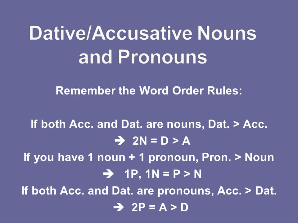 Remember the Word Order Rules: If both Acc. and Dat.