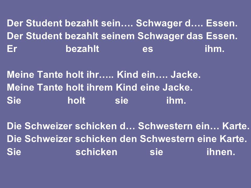 Der Student bezahlt sein…. Schwager d…. Essen. Der Student bezahlt seinem Schwager das Essen.