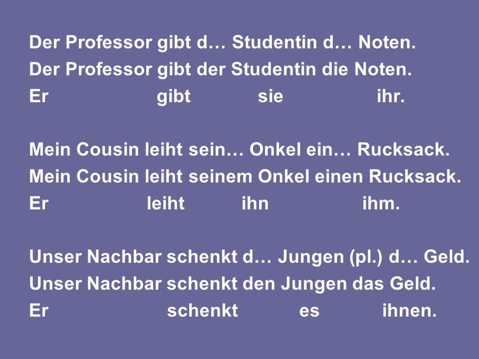 Der Professor gibt d… Studentin d… Noten. Der Professor gibt der Studentin die Noten.