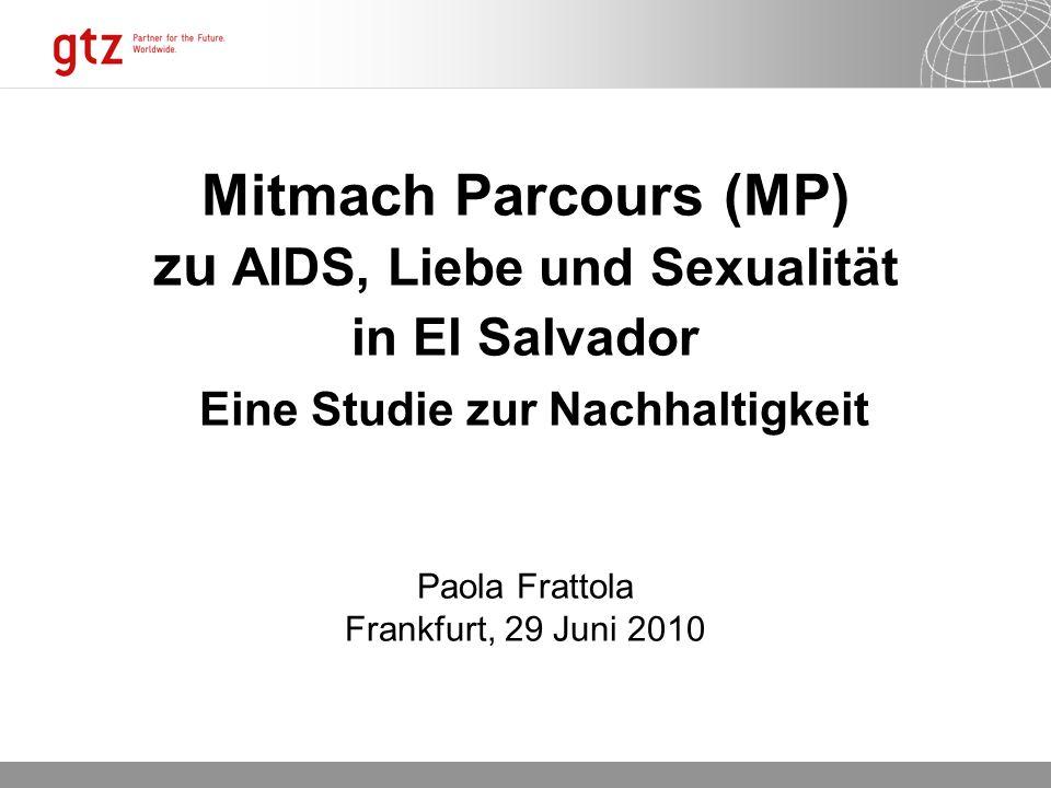 03.11.2013 Seite 1 Mitmach Parcours (MP) zu AIDS, Liebe und Sexualität in El Salvador Eine Studie zur Nachhaltigkeit Paola Frattola Frankfurt, 29 Juni