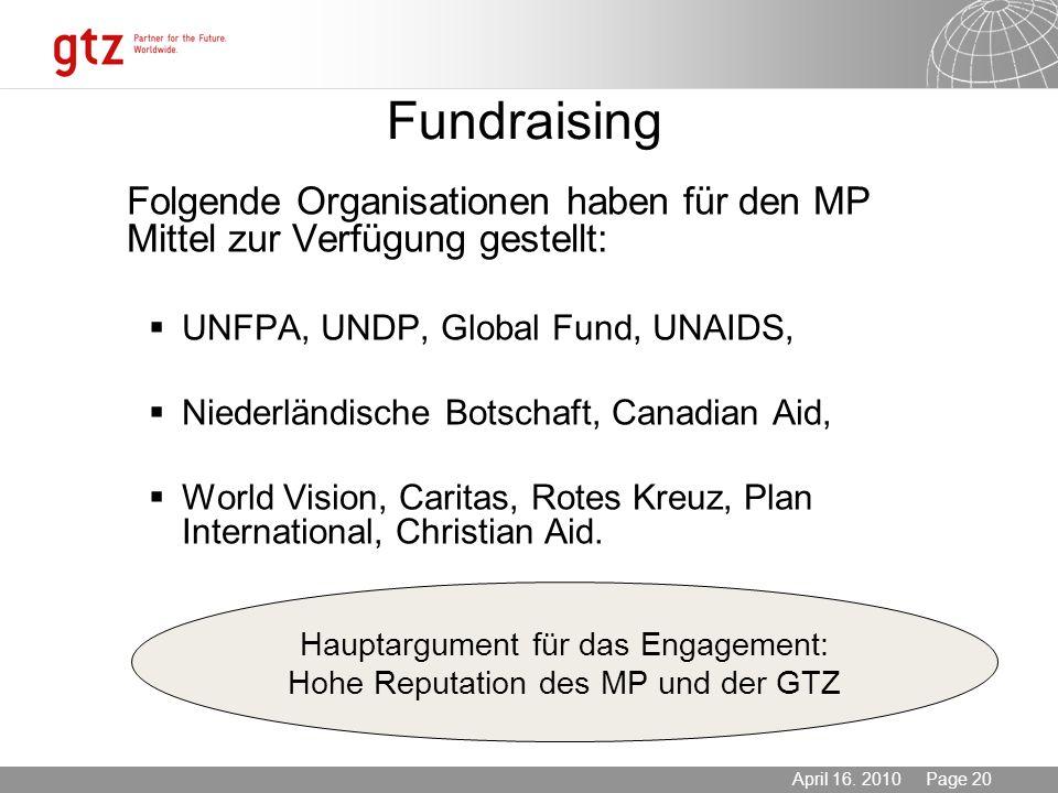 03.11.2013 Seite 20 Page 20April 16. 2010 Fundraising Folgende Organisationen haben für den MP Mittel zur Verfügung gestellt: UNFPA, UNDP, Global Fund