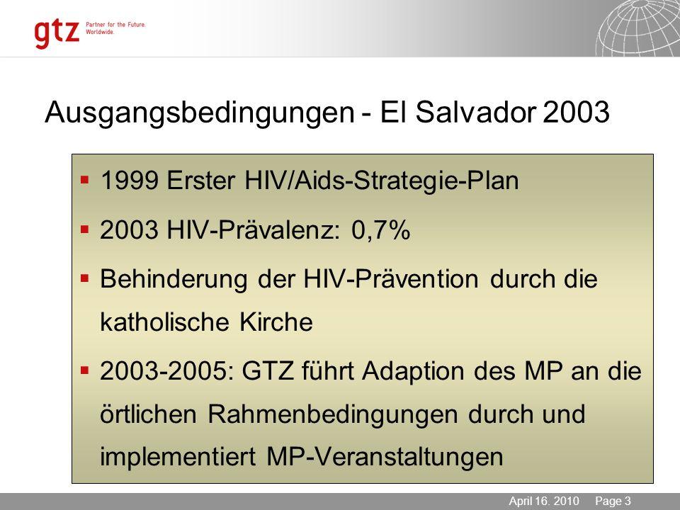 03.11.2013 Seite 3 Page 3April 16. 2010 Ausgangsbedingungen - El Salvador 2003 1999 Erster HIV/Aids-Strategie-Plan 2003 HIV-Prävalenz: 0,7% Behinderun