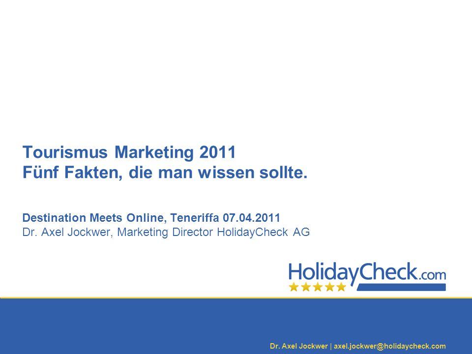 Dr. Axel Jockwer   axel.jockwer@holidaycheck.com Tourismus Marketing 2011 Fünf Fakten, die man wissen sollte. Destination Meets Online, Teneriffa 07.0