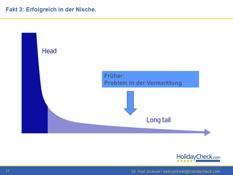 17 Dr. Axel Jockwer | axel.jockwer@holidaycheck.com Fakt 3: Erfolgreich in der Nische. Früher: Problem in der Vermarktung