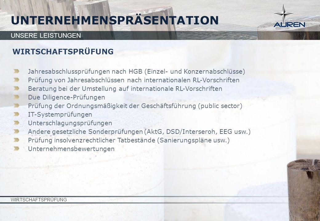 WIRTSCHAFTSPRÜFUNG UNTERNEHMENSPRÄSENTATION UNSERE LEISTUNGEN WIRTSCHAFTSPRÜFUNG Jahresabschlussprüfungen nach HGB (Einzel- und Konzernabschlüsse) Prü