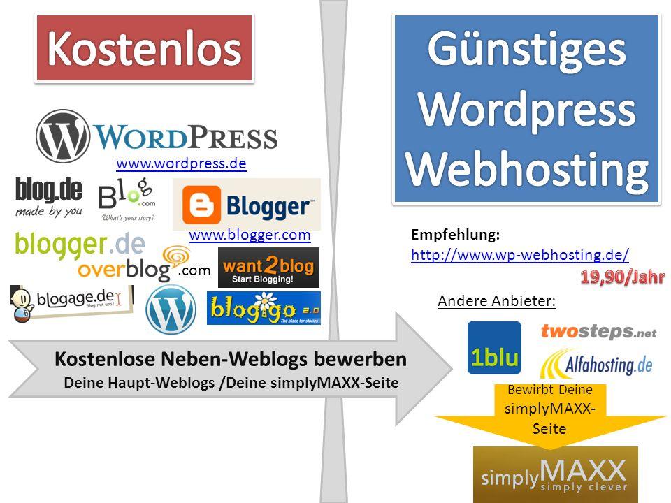 .com www.wordpress.de www.blogger.com Kostenlose Neben-Weblogs bewerben Deine Haupt-Weblogs /Deine simplyMAXX-Seite Empfehlung: http://www.wp-webhosti