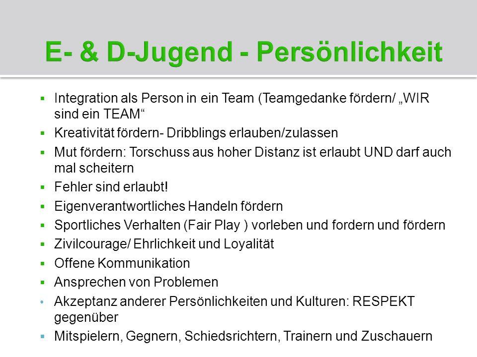 Integration als Person in ein Team (Teamgedanke fördern/ WIR sind ein TEAM Kreativität fördern- Dribblings erlauben/zulassen Mut fördern: Torschuss au