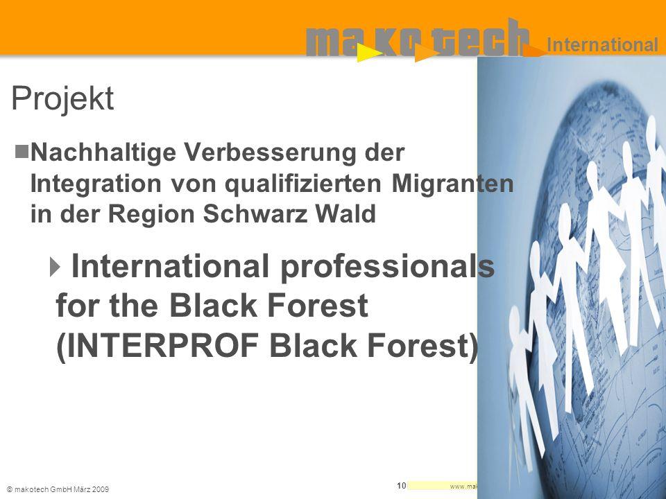 © makotech GmbHMärz 2009 www.makotech.de 10 International Projekt Nachhaltige Verbesserung der Integration von qualifizierten Migranten in der Region