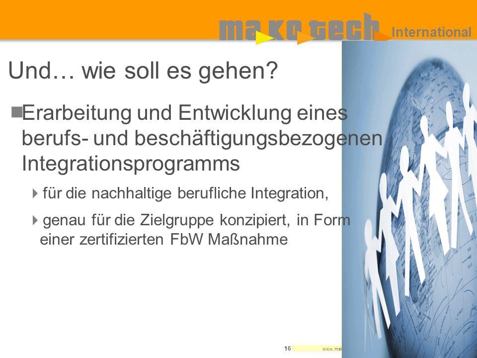 www.makotech.de 16 International Und… wie soll es gehen? Erarbeitung und Entwicklung eines berufs- und beschäftigungsbezogenen Integrationsprogramms f