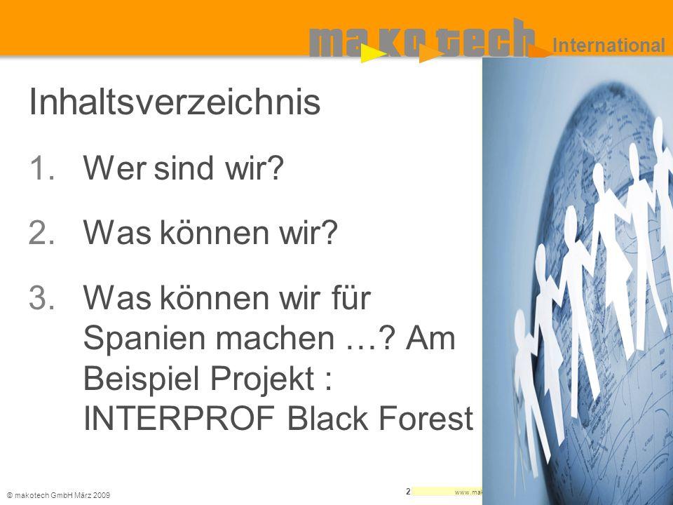 © makotech GmbHMärz 2009 www.makotech.de 2 International Inhaltsverzeichnis Wer sind wir? Was können wir? Was können wir für Spanien machen …? Am Beis