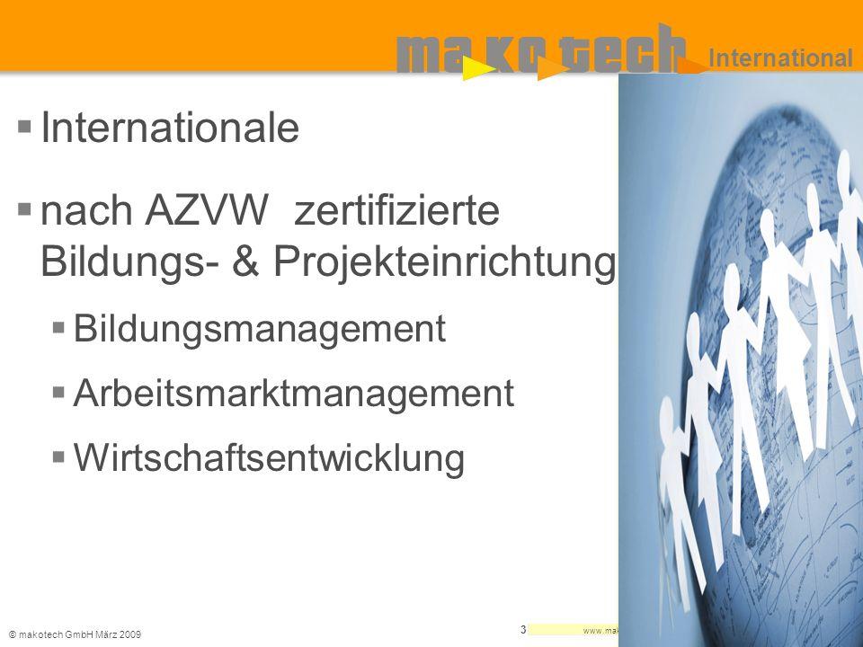 © makotech GmbHMärz 2009 www.makotech.de 3 International Internationale nach AZVW zertifizierte Bildungs- & Projekteinrichtung Bildungsmanagement Arbe