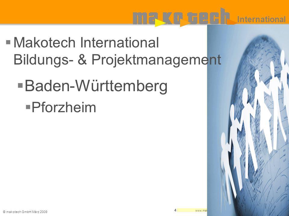 © makotech GmbHMärz 2009 www.makotech.de 4 International Makotech International Bildungs- & Projektmanagement Baden-Württemberg Pforzheim