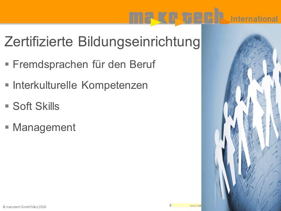 © makotech GmbHMärz 2009 www.makotech.de 5 International Zertifizierte Bildungseinrichtung Fremdsprachen für den Beruf Interkulturelle Kompetenzen Sof