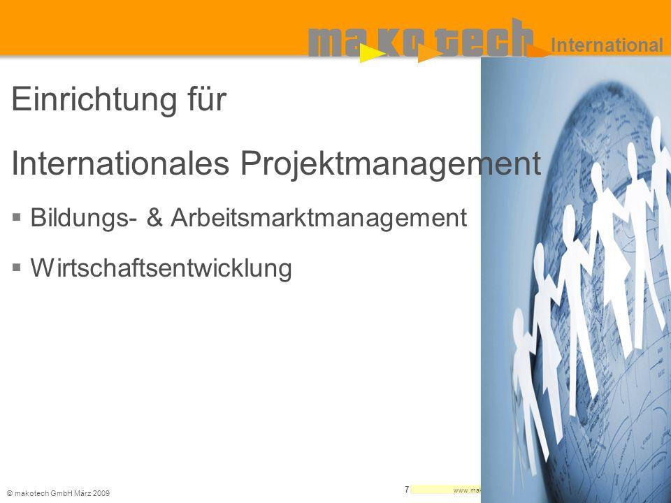 © makotech GmbHMärz 2009 www.makotech.de 7 International Einrichtung für Internationales Projektmanagement Bildungs- & Arbeitsmarktmanagement Wirtscha