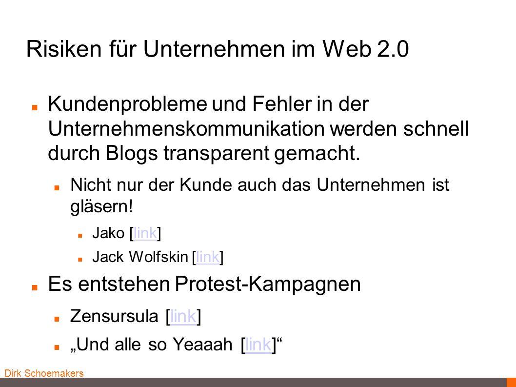 Dirk Schoemakers Risiken für Unternehmen im Web 2.0 Kundenprobleme und Fehler in der Unternehmenskommunikation werden schnell durch Blogs transparent