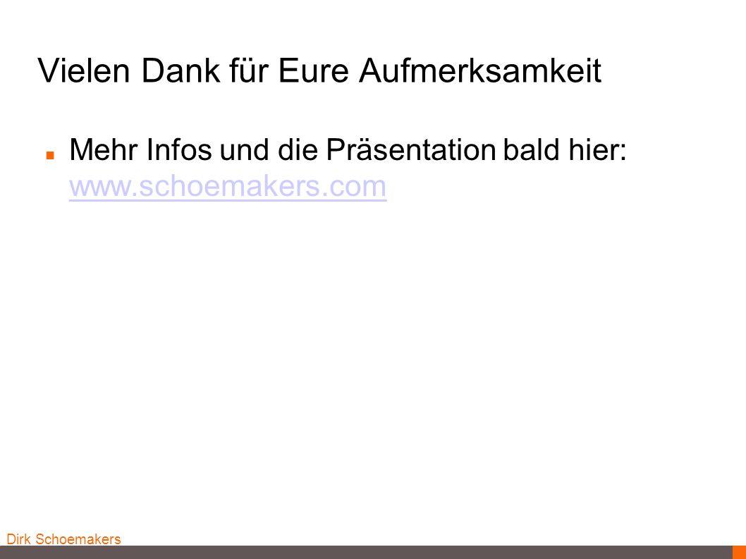 Dirk Schoemakers Vielen Dank für Eure Aufmerksamkeit Mehr Infos und die Präsentation bald hier: www.schoemakers.com www.schoemakers.com