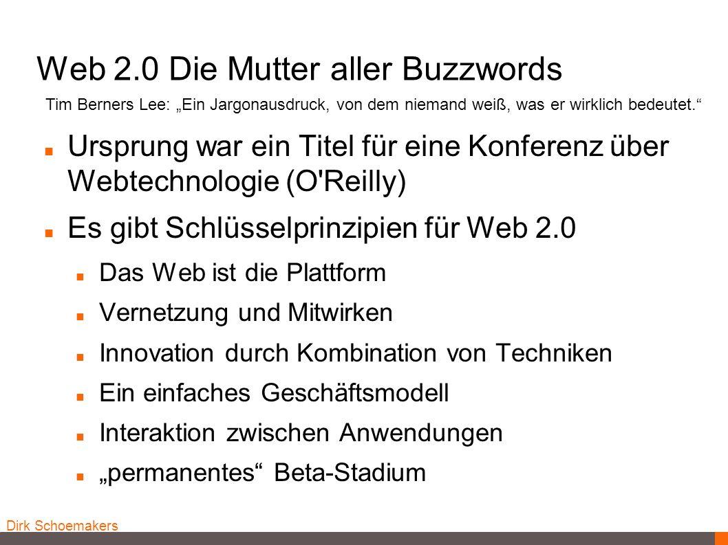 Dirk Schoemakers Web 2.0 Die Mutter aller Buzzwords Ursprung war ein Titel für eine Konferenz über Webtechnologie (O'Reilly) Es gibt Schlüsselprinzipi