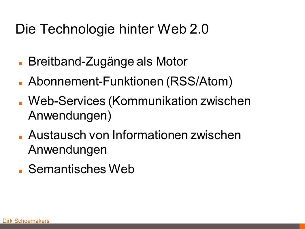 Dirk Schoemakers Die Technologie hinter Web 2.0 Breitband-Zugänge als Motor Abonnement-Funktionen (RSS/Atom) Web-Services (Kommunikation zwischen Anwe