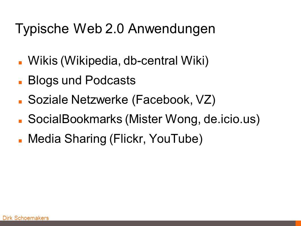 Dirk Schoemakers Typische Web 2.0 Anwendungen Wikis (Wikipedia, db-central Wiki) Blogs und Podcasts Soziale Netzwerke (Facebook, VZ) SocialBookmarks (
