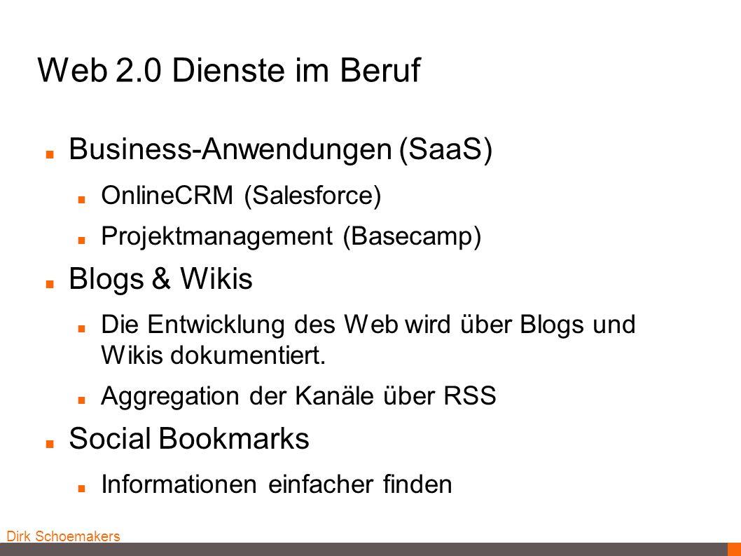 Dirk Schoemakers Web 2.0 Dienste im Beruf Business-Anwendungen (SaaS) OnlineCRM (Salesforce) Projektmanagement (Basecamp) Blogs & Wikis Die Entwicklun
