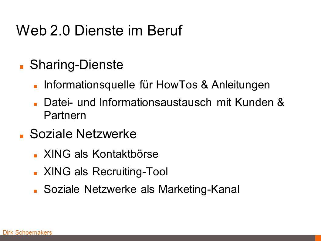 Dirk Schoemakers Web 2.0 Dienste im Beruf Sharing-Dienste Informationsquelle für HowTos & Anleitungen Datei- und Informationsaustausch mit Kunden & Pa