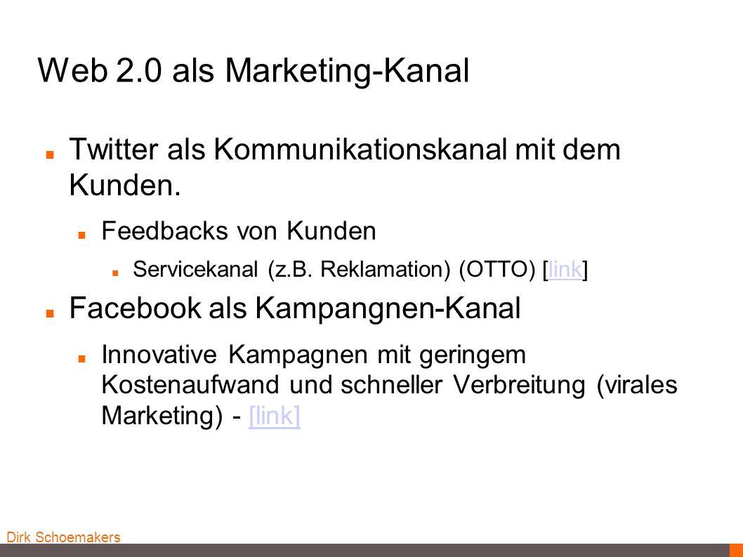 Dirk Schoemakers Web 2.0 als Marketing-Kanal Twitter als Kommunikationskanal mit dem Kunden. Feedbacks von Kunden Servicekanal (z.B. Reklamation) (OTT