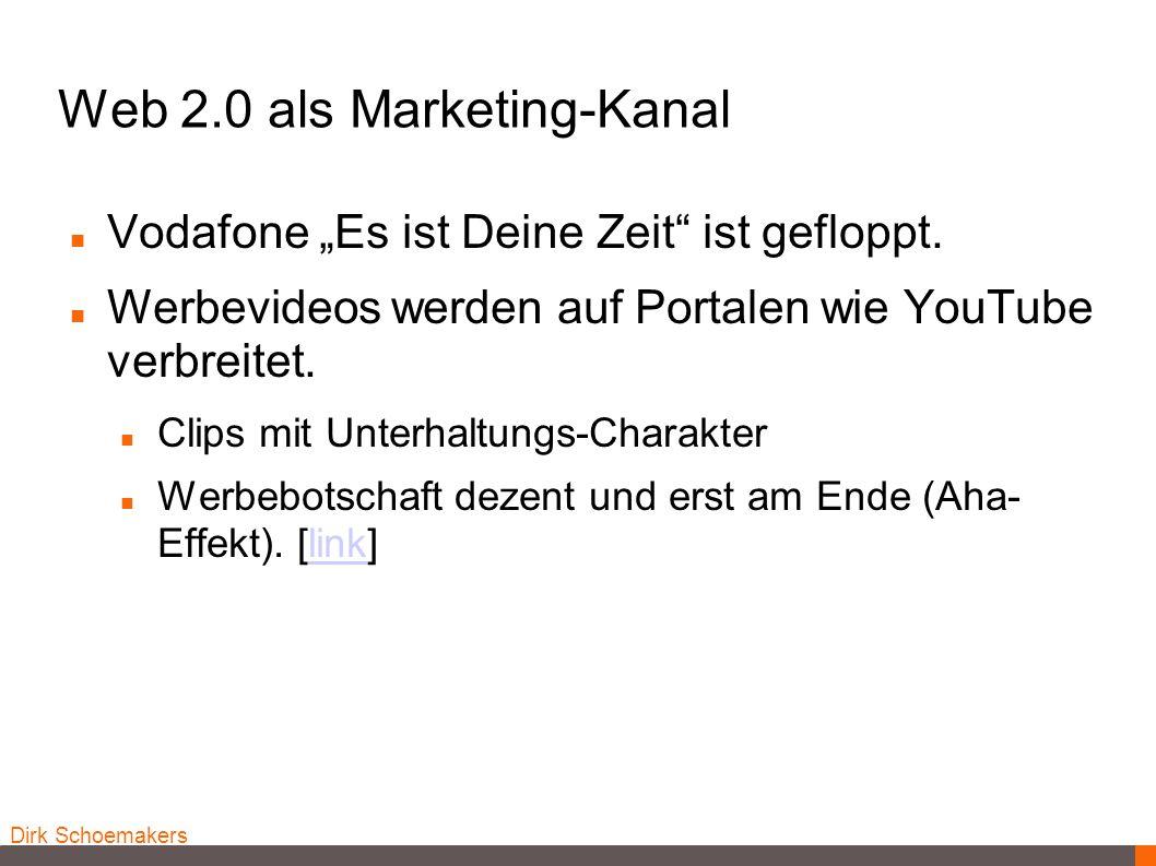 Dirk Schoemakers Web 2.0 als Marketing-Kanal Vodafone Es ist Deine Zeit ist gefloppt. Werbevideos werden auf Portalen wie YouTube verbreitet. Clips mi
