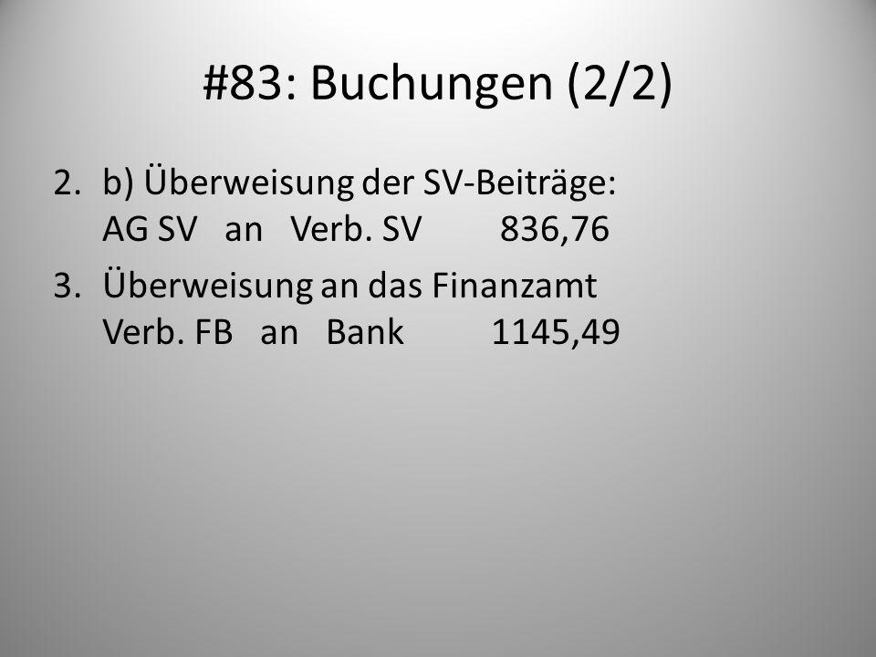#83: Buchungen (2/2) 2.b) Überweisung der SV-Beiträge: AG SV an Verb. SV 836,76 3.Überweisung an das Finanzamt Verb. FB an Bank1145,49