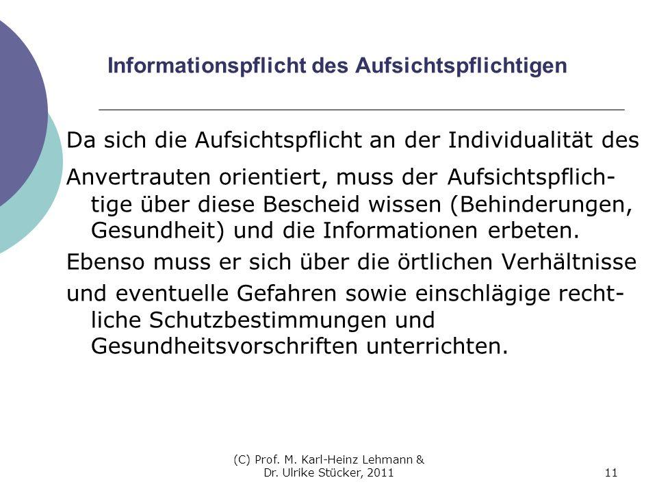 (C) Prof. M. Karl-Heinz Lehmann & Dr. Ulrike Stücker, 201111 Informationspflicht des Aufsichtspflichtigen Da sich die Aufsichtspflicht an der Individu